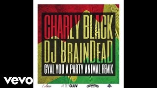 Charly Black - Gyal You A Party Animal (DJ BrainDeaD Remix/Aud…