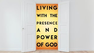 Living with the Presence and Power of God