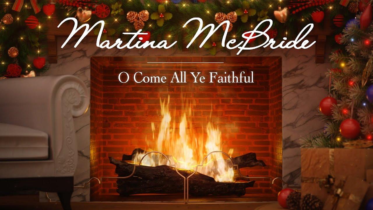Martina McBride - O Come All Ye Faithful (Christmas Songs - Yule Log)