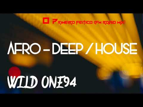 Wild One94  - O primeiro Feitiço (FM Radio mix) Afro - Deep / House