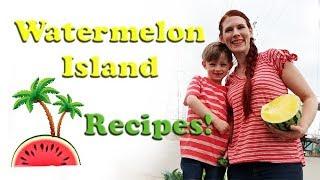 Watermelon Island Recipes ~ Day 4 Of Watermelon Island