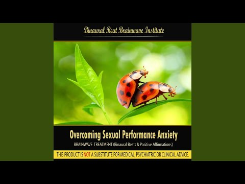 Overcoming Sexual Performance Anxiety (Brainwave Treatment: Binaural Beats & Positive Affirmations)