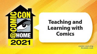 Teaching and Learning with Comics   Comic-Con@Home 2021