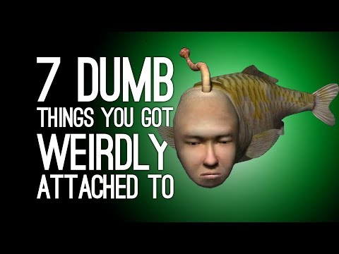 7 Dumbest Things You Got Seriously Attached To