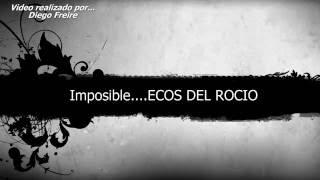 Imposible 💕❤💕 ECOS DEL ROCIO🌿💕🌿