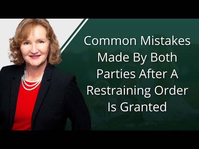 Common Mistakes Made By Both Parties After A Restraining Order Is Granted