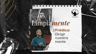Dirigir nuestra mente. | Limpiamente | Pastor Asdrúbal Hernández y Jorge Grotewold