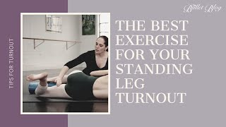 The Best Exercise for your Standing Leg Turnout! With Lisa Howell and The Ballet Blog