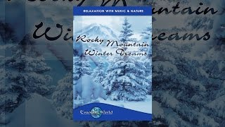 Rocky Mountain Winter Dreams: Tranquil World - Relaxation with Music & Nature