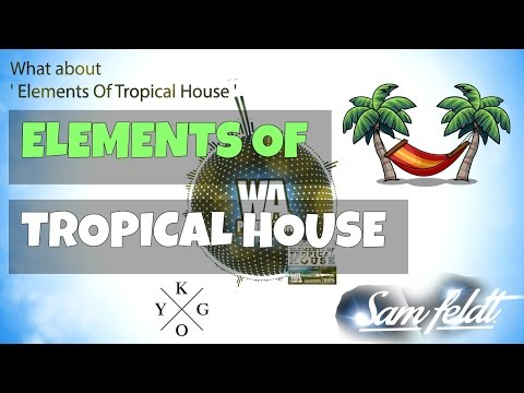 Elements Of Tropical House [5 Kygo / Sam Feldt inspired Kits, Melodies, Presets, 100+ Drum Samples]