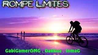RAP - Rompe Límites | GabiGamerOMG , Dakkua , Inma.G