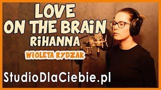 Love On The Brain - Rihanna (cover by Wioleta Rydzak) #1378