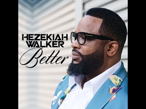 Hezekiah Walker - Better (AUDIO ONLY)