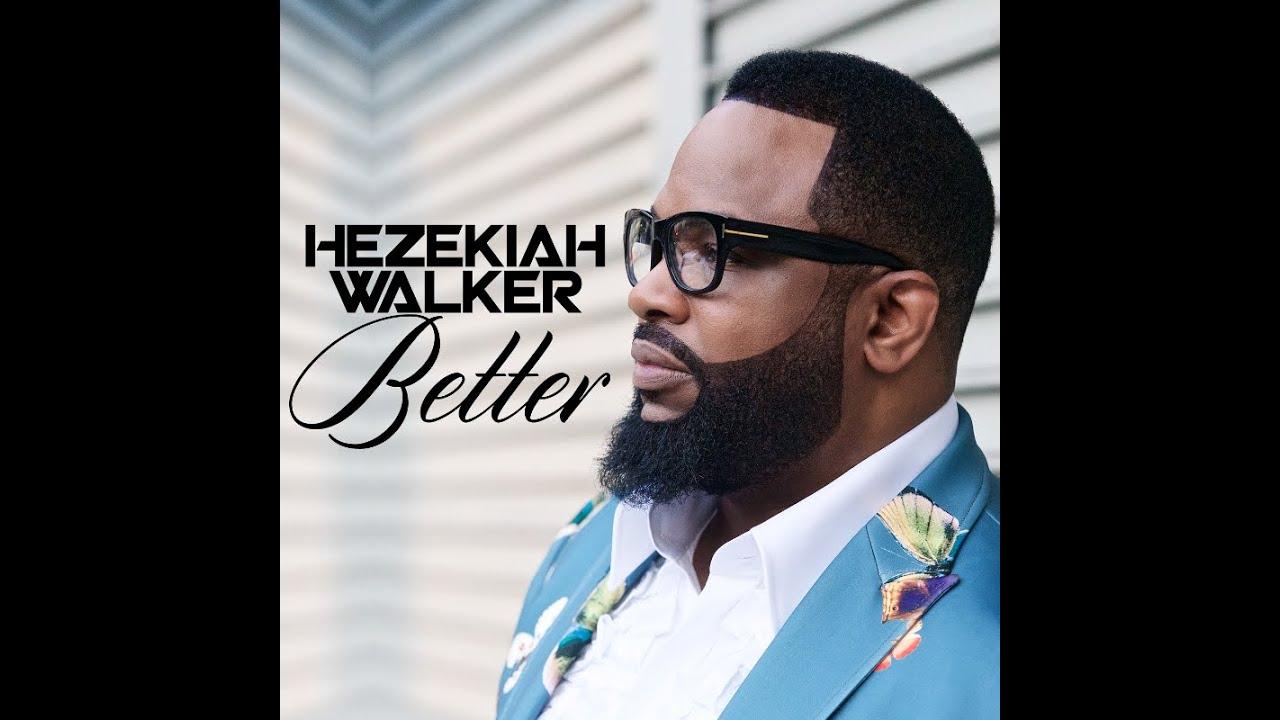 Hezekiah Walker - Better (AUDIO ONLY) - YouTube