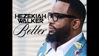 Hezekiah Walker - Better (AUDIO ONLY)