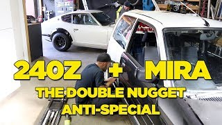 The Double Nugget Anti-Special [240Z // MIRA]