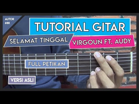 Tutorial Gitar (SELAMAT TINGGAL - VIRGOUN FT. AUDY) VERSI ASLI FULL PETIKAN