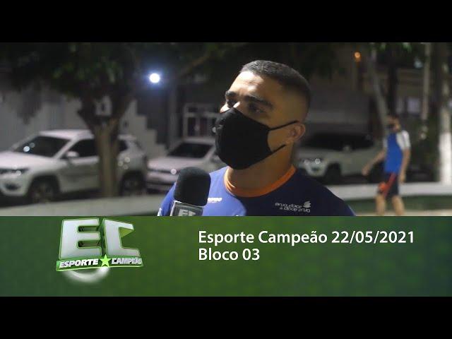 Esporte Campeão 22/05/2021 - Bloco 03