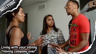 "Living with your sibling ""Having company over""