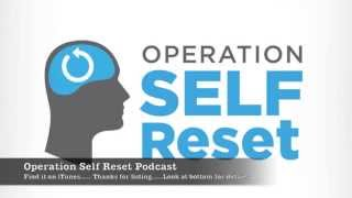 Introduction to the Operation Self Reset Podcast: What I am all about