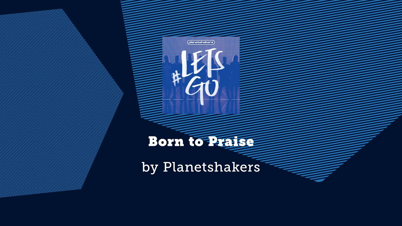 Born to praise planetshakers lyric video youtube hexwebz Images