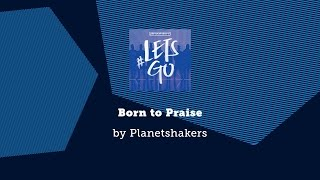 Born to Praise - Planetshakers lyric video