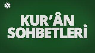 KUR'AN SOHBETLERİ | ENAM SURESİ TEFSİRİ (56-59 ARASI AYETLER)
