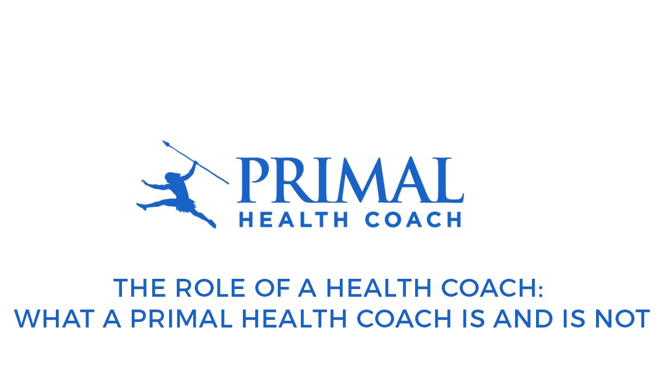 The role of a health coach what a primal health coach is and is not the role of a health coach what a primal health coach is and is not malvernweather Choice Image
