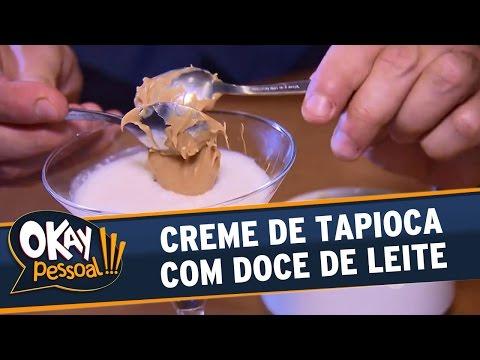 Okay Pessoal!!! (19/04/16) - Aprenda A Fazer Creme De Tapioca Com Doce De Leite