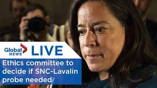 SNC-Lavalin affair: Ethics committee to decide if new probe needed | LIVE