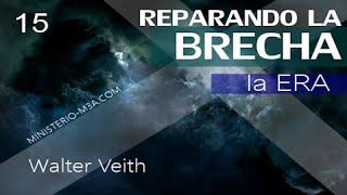 15/15 La Era - Reparando la Brecha | Walter Veith