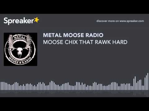MOOSE CHIX THAT RAWK HARD (made with Spreaker)