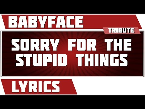 Sorry For The Stupid Things - Babyface tribute - Lyrics
