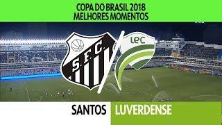 melhores momentos santos 5 x 1 luverdense copa do brasil 10052018