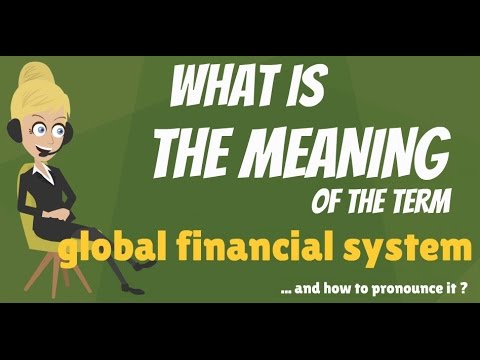 What is GLOBAL FINANCIAL SYSTEM? What does GLOBAL FINANCIAL