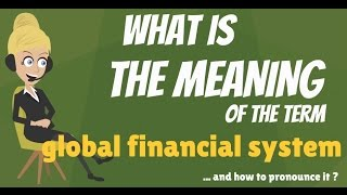 What is GLOBAL FINANCIAL SYSTEM? What does GLOBAL FINANCIAL SYSTEM mean?