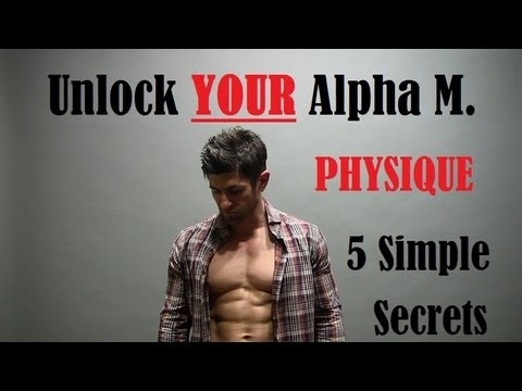 Unlock YOUR Alpha M. Physique: 5 Simple Secrets!
