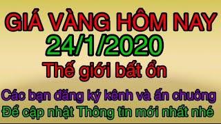 Giá vàng hôm nay 24/1/2020 thế giới bất ổn