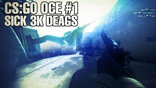 CS:GO OCE #1 - sick 3k deags!