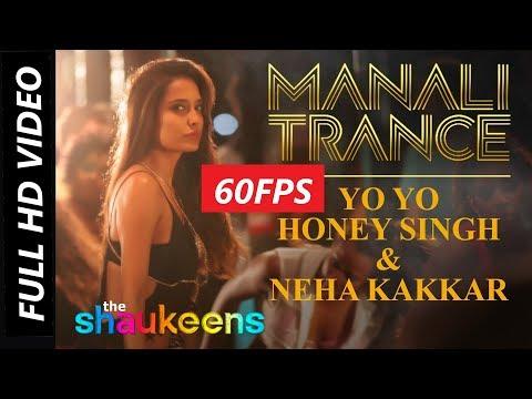 [60FPS] Manali Trance | Yo Yo Honey Singh & Neha Kakkar | The Shaukeens | Lisa Haydon | Akshay Kumar
