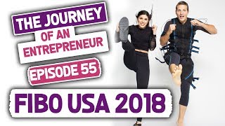 The Journey of an Entrepreneur - Episode 55: FIBO USA 2018