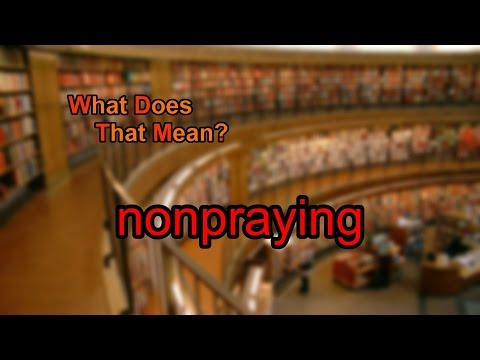 What does nonpraying mean?