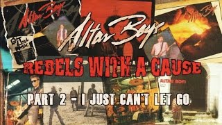 """The Altar Boys """"Rebels with a Cause"""" Part 2 - I Just Can"""