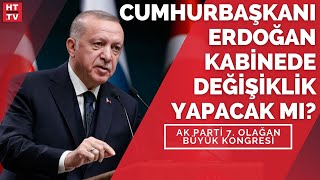 Kabine değişecek mi, AK Parti 7. Olağan Büyük Kongresi #CANLI