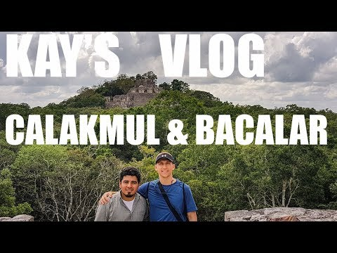 Kay's Vlog - Trip to South Mexico, Bacalar, Xpujil, Calakmul
