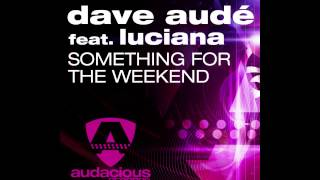 "Dave Audé Feat. Luciana ""Something For The Weekend"" (Original Radio)"
