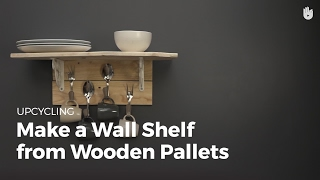 Make a Wall Shelf from Wooden Pallets | Upcycling