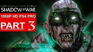 SHADOW OF WAR Gameplay Walkthrough Part 3 [1080p HD PS4 PRO] - No Commentary (FULL GAME)