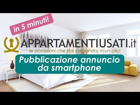 COME PUBBLICARE ANNUNCI IMMOBILIARI DI CASE IN VENDITA, DA SMARTPHONE IN 5 MINUTI!