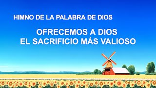 Himno cristiano | Ofrecemos a Dios el sacrificio más valioso